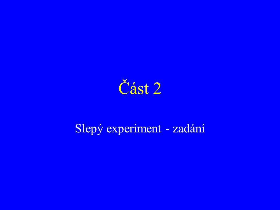 Část 2 Slepý experiment - zadání