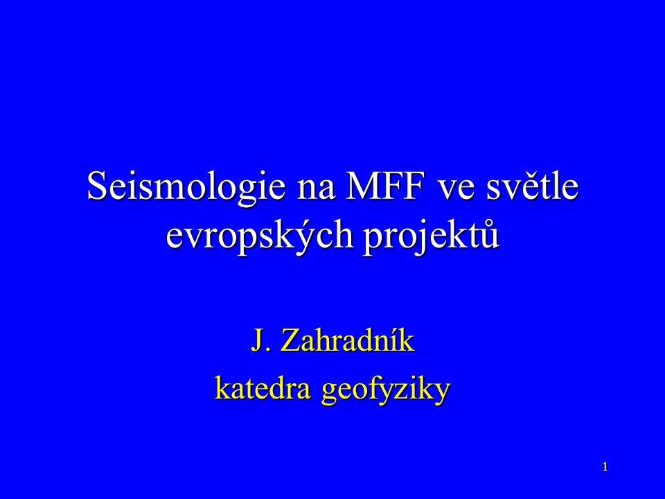 1 Seismologie na MFF ve světle evropských projektů J. Zahradník katedra geofyziky