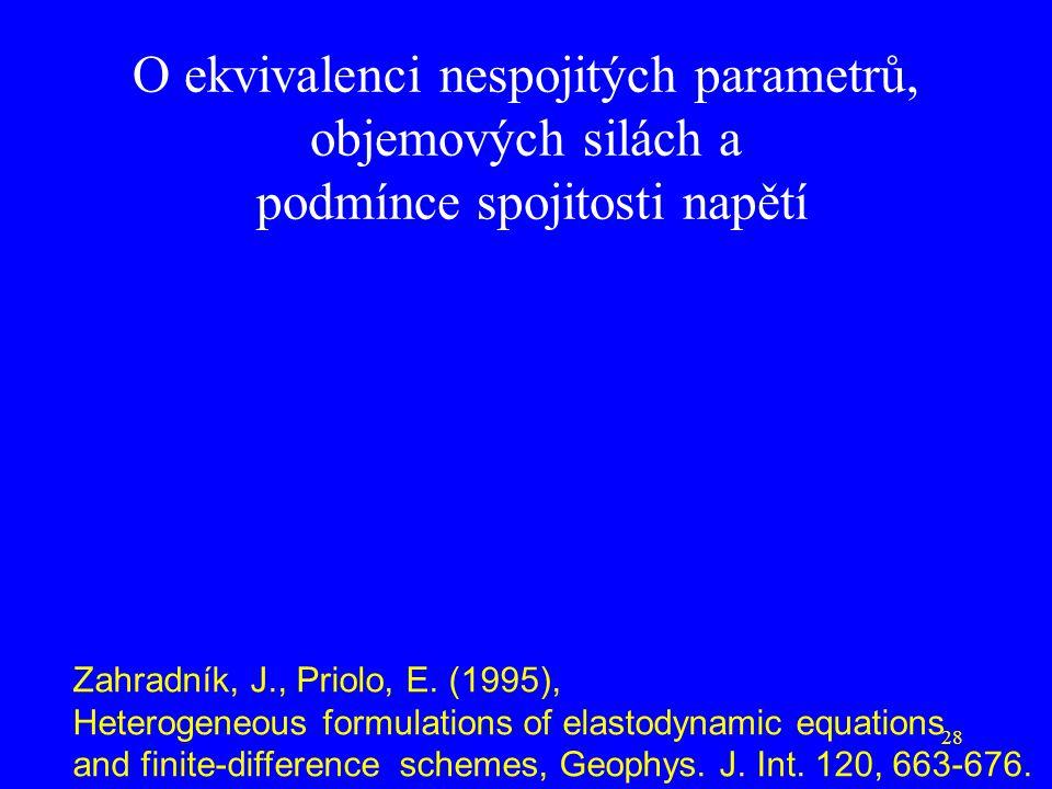 28 O ekvivalenci nespojitých parametrů, objemových silách a podmínce spojitosti napětí Zahradník, J., Priolo, E. (1995), Heterogeneous formulations of