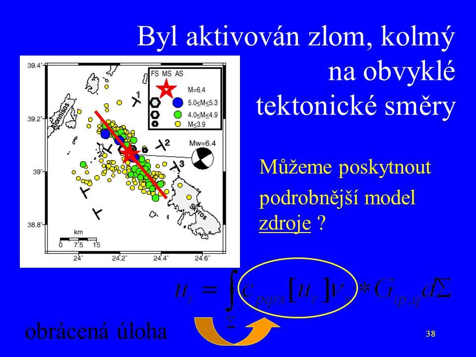 38 Byl aktivován zlom, kolmý na obvyklé tektonické směry Můžeme poskytnout podrobnější model zdroje ? obrácená úloha