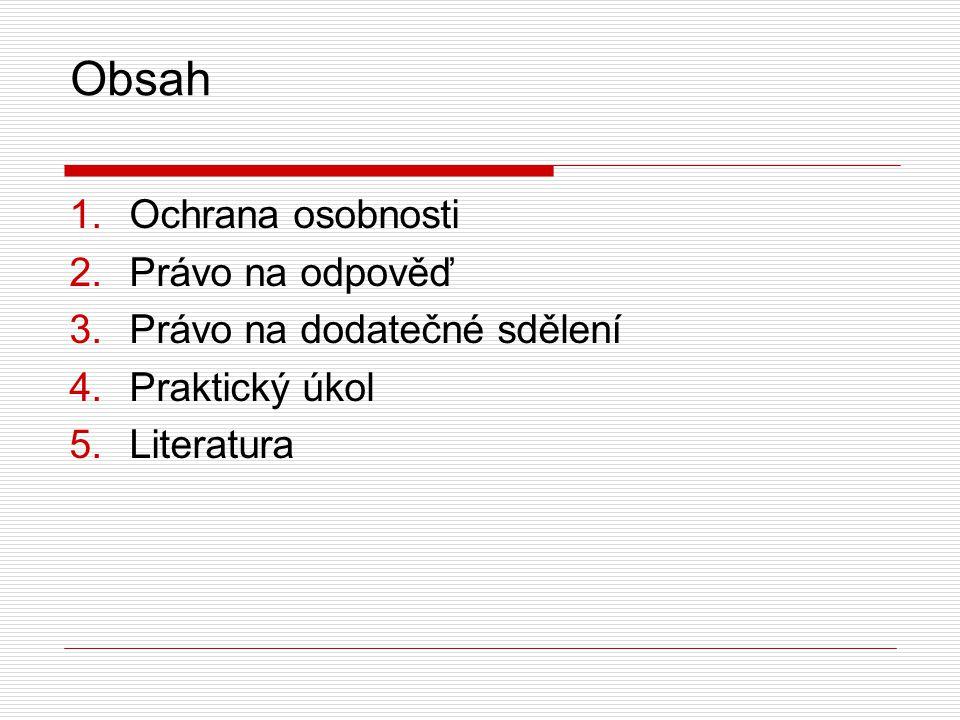Obsah  Ochrana osobnosti  Právo na odpověď  Právo na dodatečné sdělení  Praktický úkol  Literatura