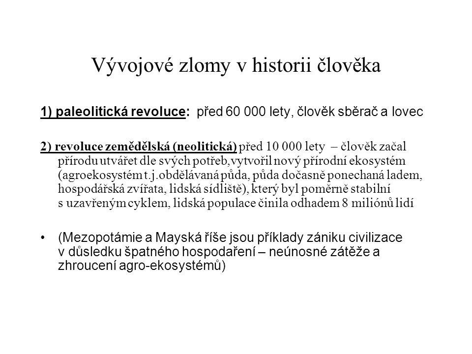 Vývojové zlomy v historii člověka 1) paleolitická revoluce: před 60 000 lety, člověk sběrač a lovec 2) revoluce zemědělská (neolitická) před 10 000 le