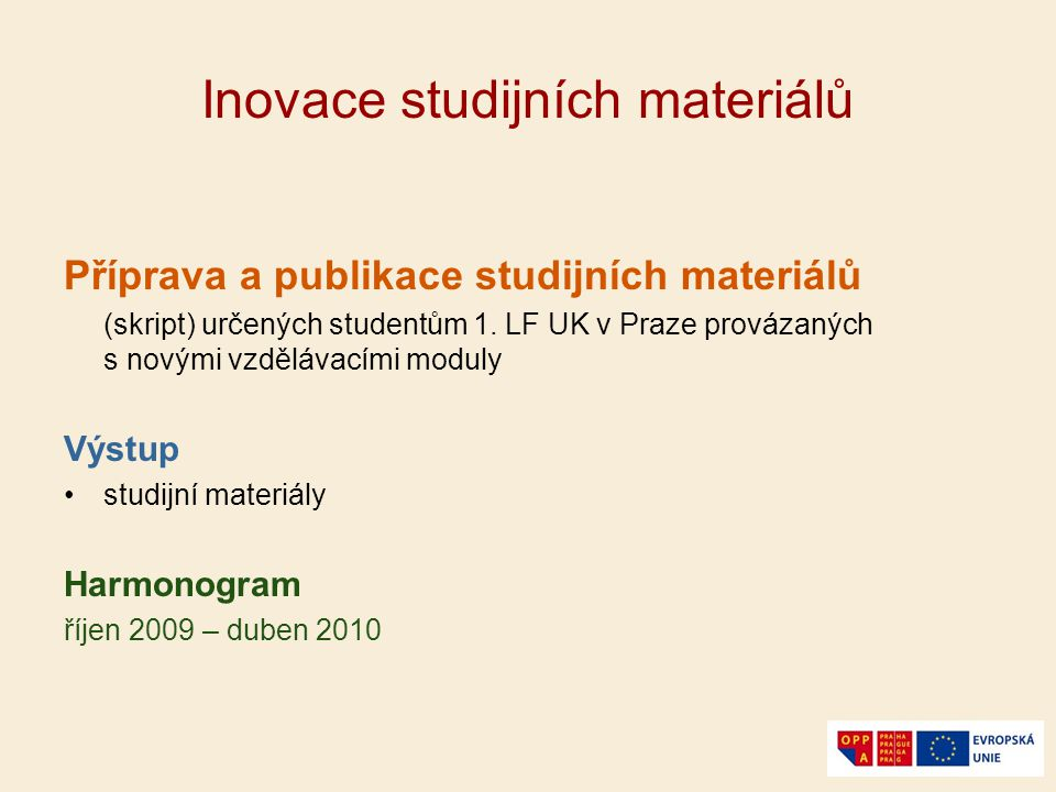 Inovace studijních materiálů Příprava a publikace studijních materiálů (skript) určených studentům 1. LF UK v Praze provázaných s novými vzdělávacími