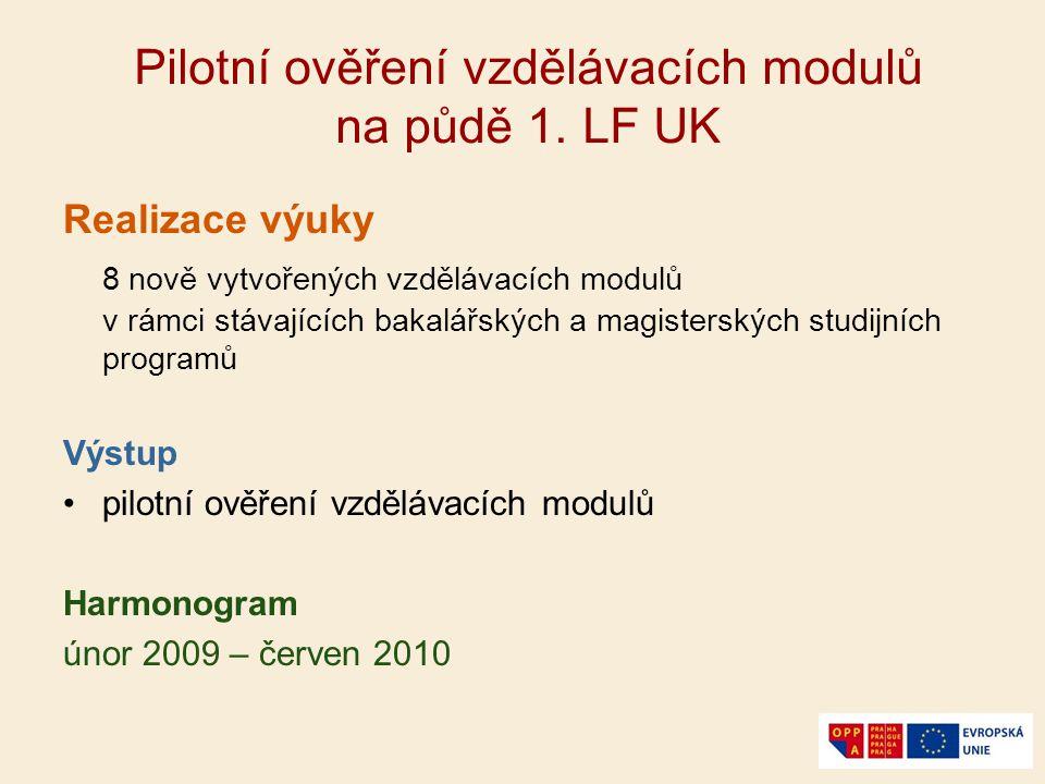 Pilotní ověření vzdělávacích modulů na půdě 1. LF UK Realizace výuky 8 nově vytvořených vzdělávacích modulů v rámci stávajících bakalářských a magiste