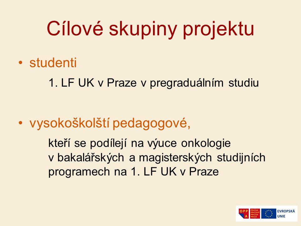 Cílové skupiny projektu studenti 1. LF UK v Praze v pregraduálním studiu vysokoškolští pedagogové, kteří se podílejí na výuce onkologie v bakalářských