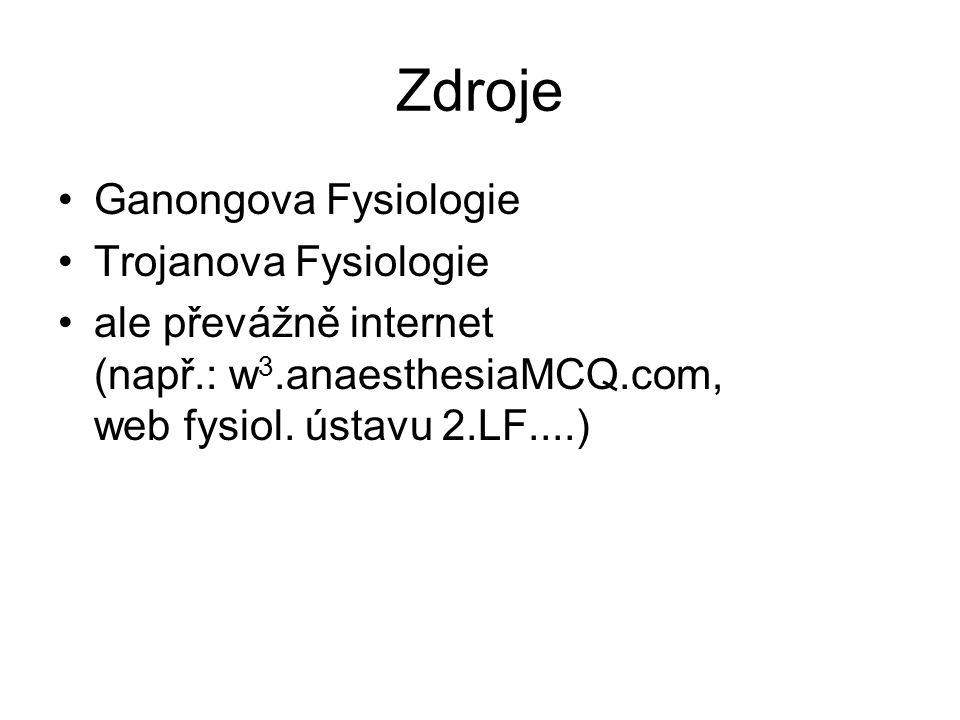 Zdroje Ganongova Fysiologie Trojanova Fysiologie ale převážně internet (např.: w 3.anaesthesiaMCQ.com, web fysiol.