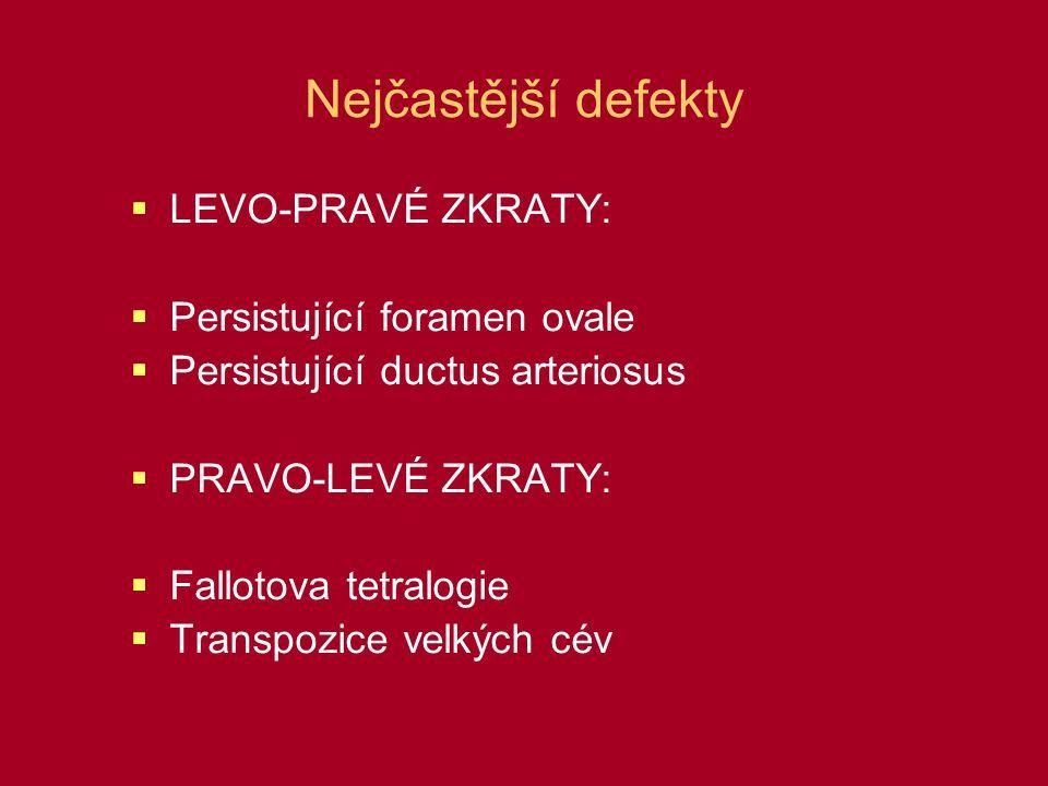 Nejčastější defekty  LEVO-PRAVÉ ZKRATY:  Persistující foramen ovale  Persistující ductus arteriosus  PRAVO-LEVÉ ZKRATY:  Fallotova tetralogie  T