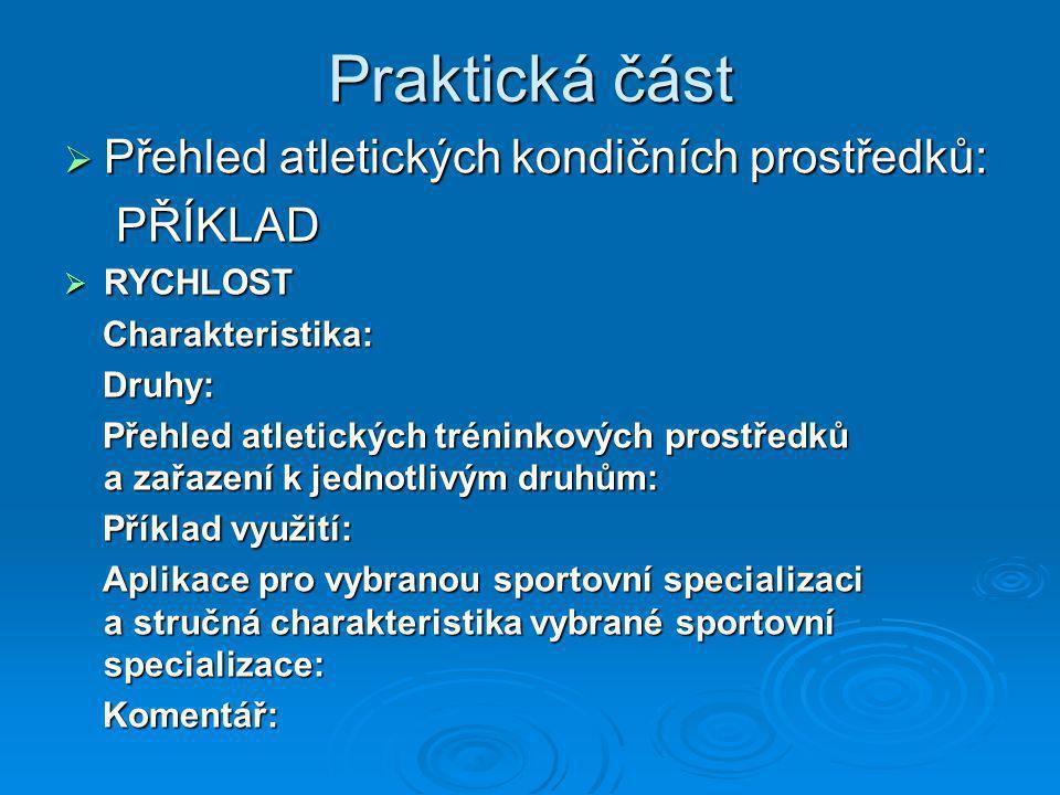 Praktická část  Přehled atletických kondičních prostředků: PŘÍKLAD PŘÍKLAD  RYCHLOST Charakteristika: Charakteristika: Druhy: Druhy: Přehled atletic