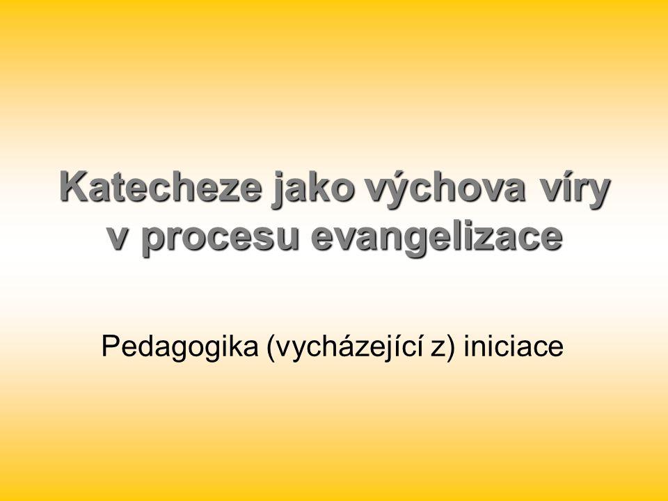 Katecheze jako výchova víry v procesu evangelizace Pedagogika (vycházející z) iniciace
