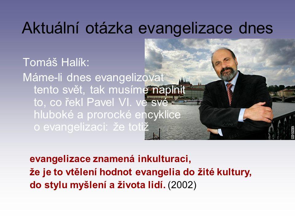 Aktuální otázka evangelizace dnes Tomáš Halík: Máme-li dnes evangelizovat tento svět, tak musíme naplnit to, co řekl Pavel VI.