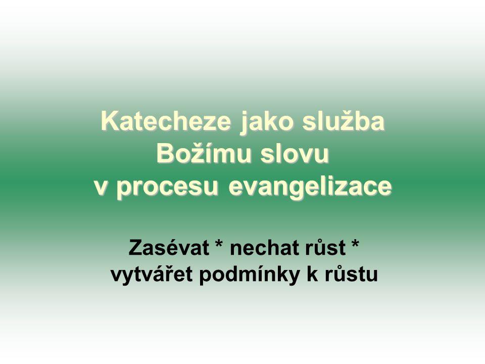 Katecheze jako služba Božímu slovu v procesu evangelizace Zasévat * nechat růst * vytvářet podmínky k růstu