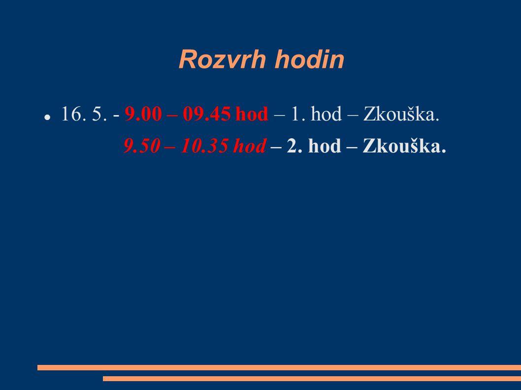 Rozvrh hodin 16. 5. - 9.00 – 09.45 hod – 1. hod – Zkouška. 9.50 – 10.35 hod – 2. hod – Zkouška.