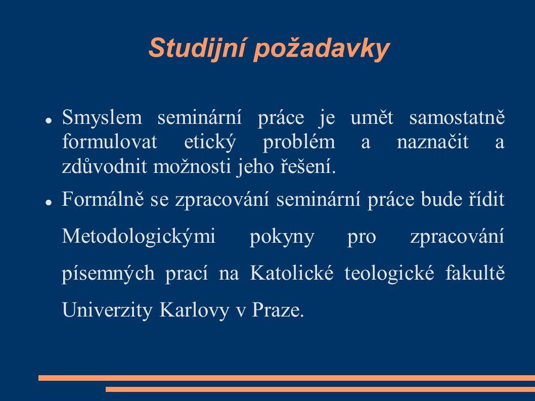 Studijní požadavky Smyslem seminární práce je umět samostatně formulovat etický problém a naznačit a zdůvodnit možnosti jeho řešení. Formálně se zprac
