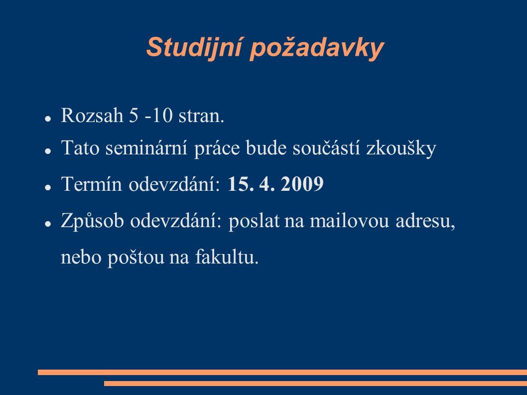 Studijní požadavky Rozsah 5 -10 stran. Tato seminární práce bude součástí zkoušky Termín odevzdání: 15. 4. 2009 Způsob odevzdání: poslat na mailovou a