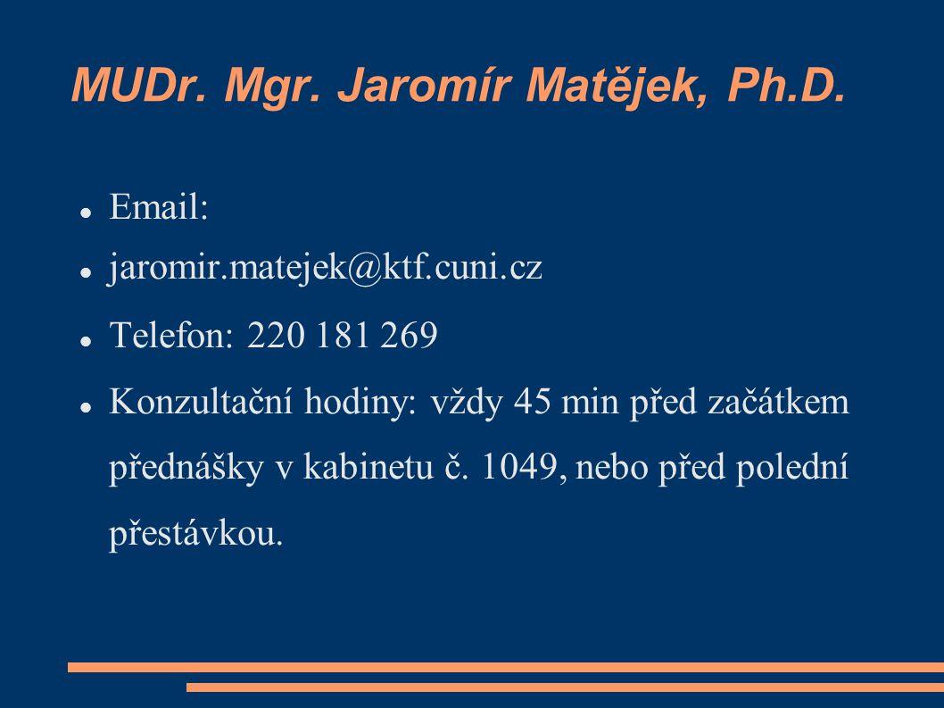 MUDr. Mgr. Jaromír Matějek, Ph.D. Email: jaromir.matejek@ktf.cuni.cz Telefon: 220 181 269 Konzultační hodiny: vždy 45 min před začátkem přednášky v ka