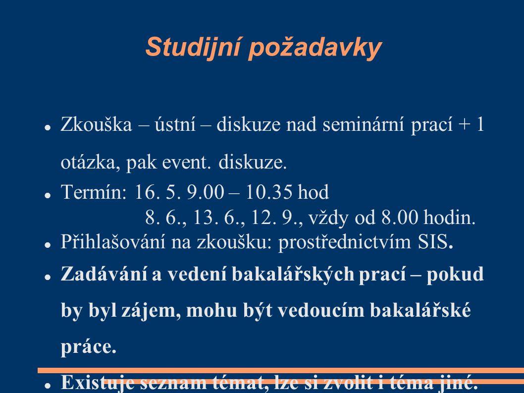 Studijní požadavky Zkouška – ústní – diskuze nad seminární prací + 1 otázka, pak event. diskuze. Termín: 16. 5. 9.00 – 10.35 hod 8. 6., 13. 6., 12. 9.