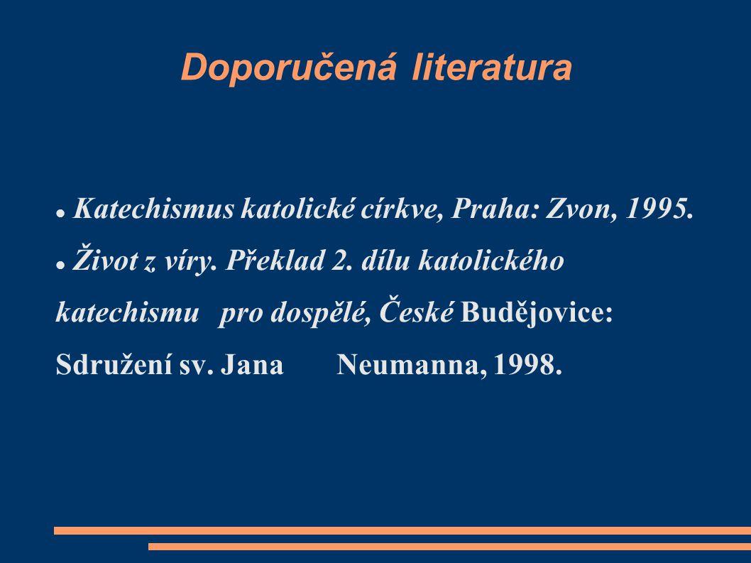 Doporučená literatura Weber Helmut.Všeobecná morální teologie, Praha, 1998.