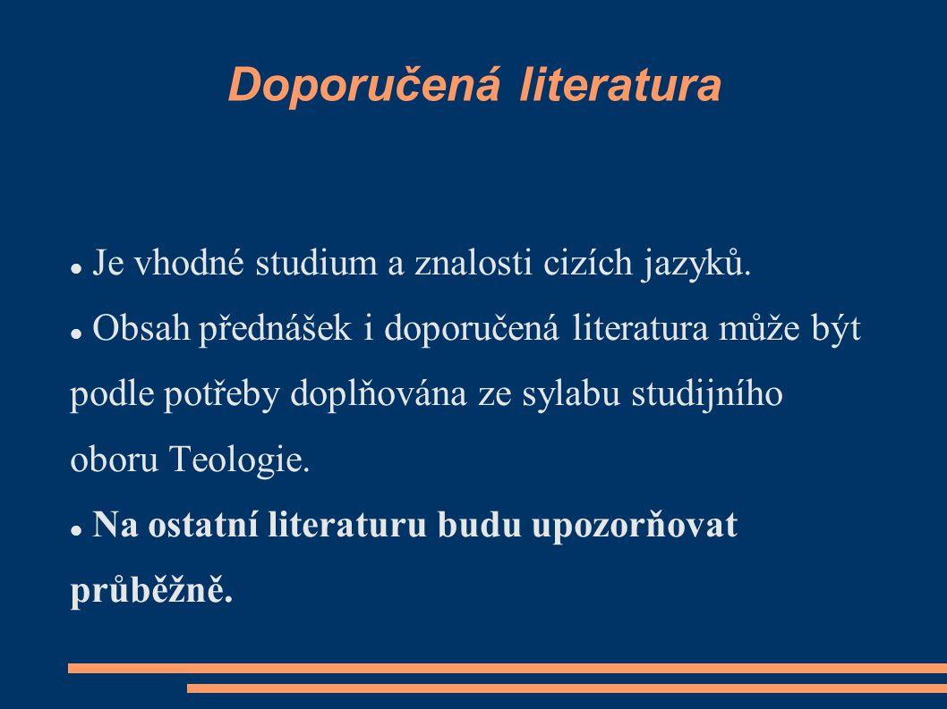 Doporučená literatura Je vhodné studium a znalosti cizích jazyků. Obsah přednášek i doporučená literatura může být podle potřeby doplňována ze sylabu
