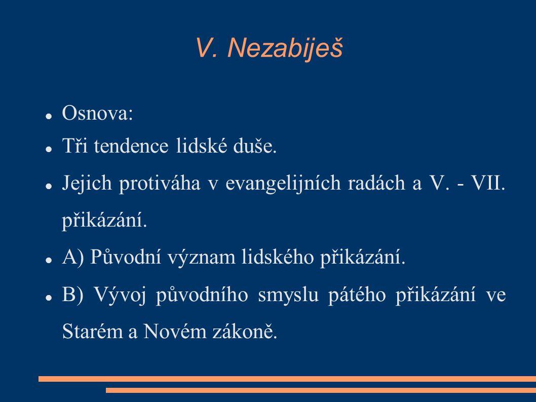 Osnova: Tři tendence lidské duše. Jejich protiváha v evangelijních radách a V. - VII. přikázání. A) Původní význam lidského přikázání. B) Vývoj původn