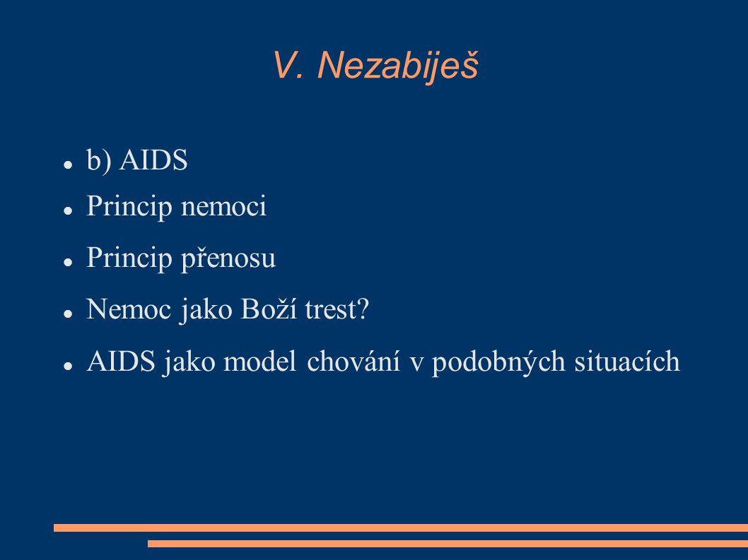 V. Nezabiješ b) AIDS Princip nemoci Princip přenosu Nemoc jako Boží trest? AIDS jako model chování v podobných situacích