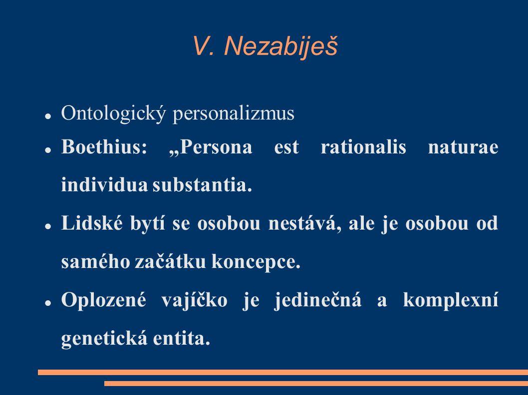 """V. Nezabiješ Ontologický personalizmus Boethius: """"Persona est rationalis naturae individua substantia. Lidské bytí se osobou nestává, ale je osobou od"""