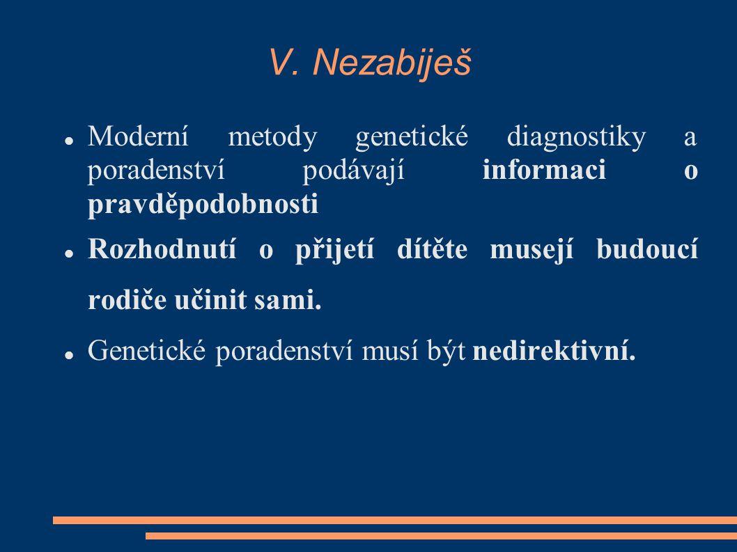 V. Nezabiješ Moderní metody genetické diagnostiky a poradenství podávají informaci o pravděpodobnosti Rozhodnutí o přijetí dítěte musejí budoucí rodič
