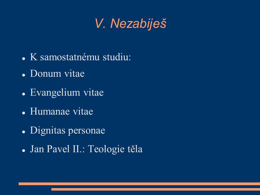 V. Nezabiješ K samostatnému studiu: Donum vitae Evangelium vitae Humanae vitae Dignitas personae Jan Pavel II.: Teologie těla