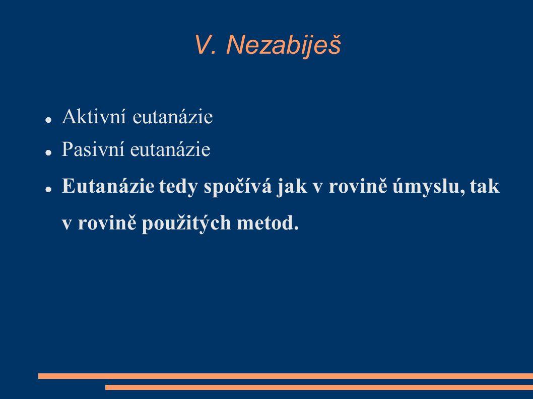 V. Nezabiješ Aktivní eutanázie Pasivní eutanázie Eutanázie tedy spočívá jak v rovině úmyslu, tak v rovině použitých metod.