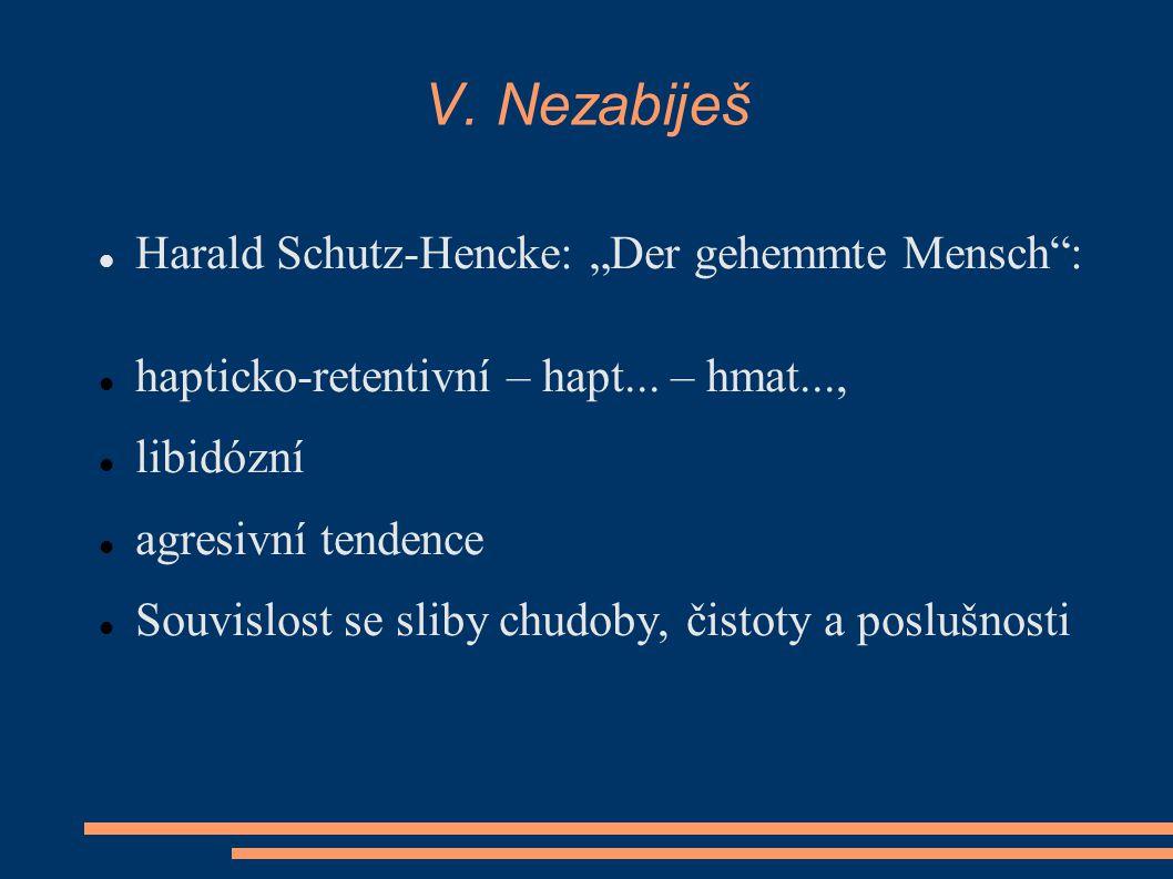 """V. Nezabiješ Harald Schutz-Hencke: """"Der gehemmte Mensch"""": hapticko-retentivní – hapt... – hmat..., libidózní agresivní tendence Souvislost se sliby ch"""