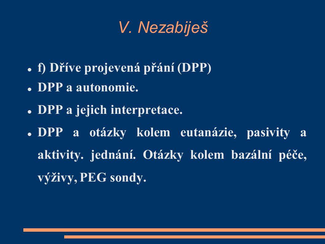 V. Nezabiješ f) Dříve projevená přání (DPP) DPP a autonomie. DPP a jejich interpretace. DPP a otázky kolem eutanázie, pasivity a aktivity. jednání. Ot