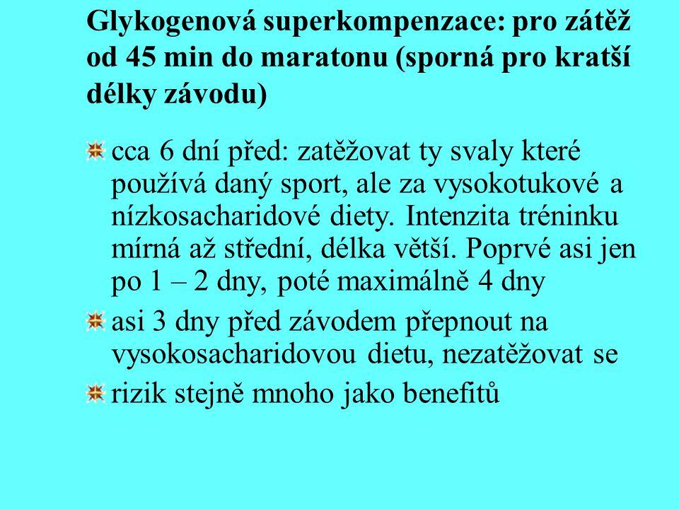 Glykogenová superkompenzace: pro zátěž od 45 min do maratonu (sporná pro kratší délky závodu) cca 6 dní před: zatěžovat ty svaly které používá daný sp