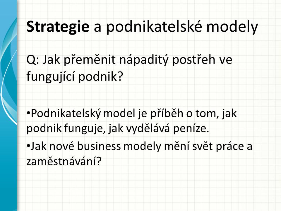 Strategie a podnikatelské modely Q: Jak přeměnit nápaditý postřeh ve fungující podnik.