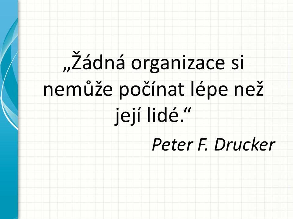 """""""Žádná organizace si nemůže počínat lépe než její lidé. Peter F. Drucker"""
