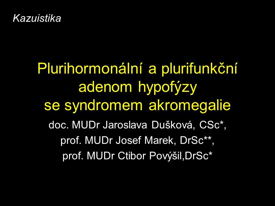 Plurihormonální a plurifunkční adenom hypofýzy se syndromem akromegalie doc. MUDr Jaroslava Dušková, CSc*, prof. MUDr Josef Marek, DrSc**, prof. MUDr
