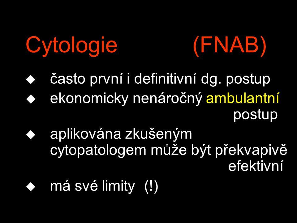 Cytologie (FNAB) u často první i definitivní dg.