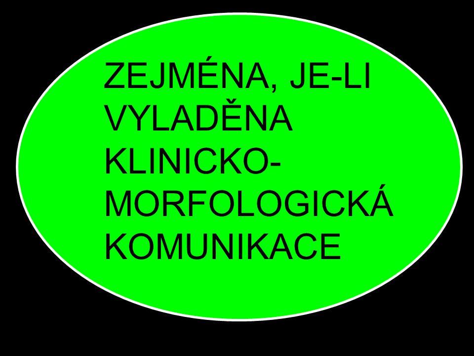 ZEJMÉNA, JE-LI VYLADĚNA KLINICKO- MORFOLOGICKÁ KOMUNIKACE