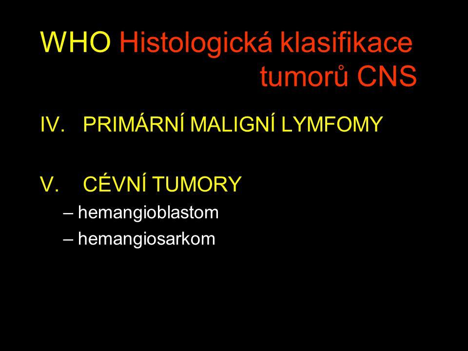 WHO Histologická klasifikace tumorů CNS IV.PRIMÁRNÍ MALIGNÍ LYMFOMY V.