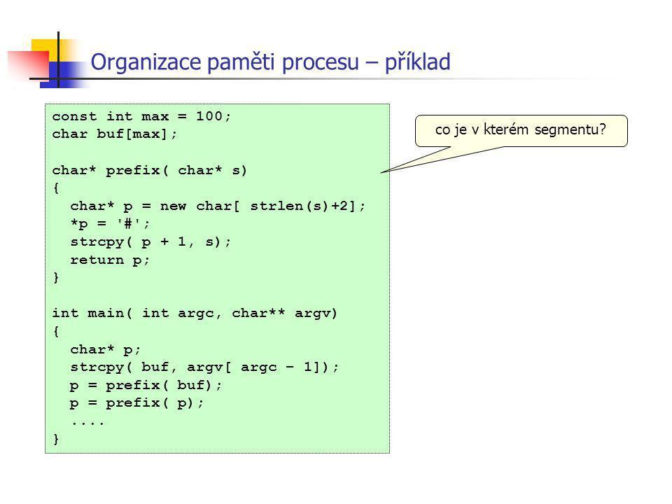 Organizace paměti procesu – příklad const int max = 100; char buf[max]; char* prefix( char* s) { char* p = new char[ strlen(s)+2]; *p = '#'; strcpy( p