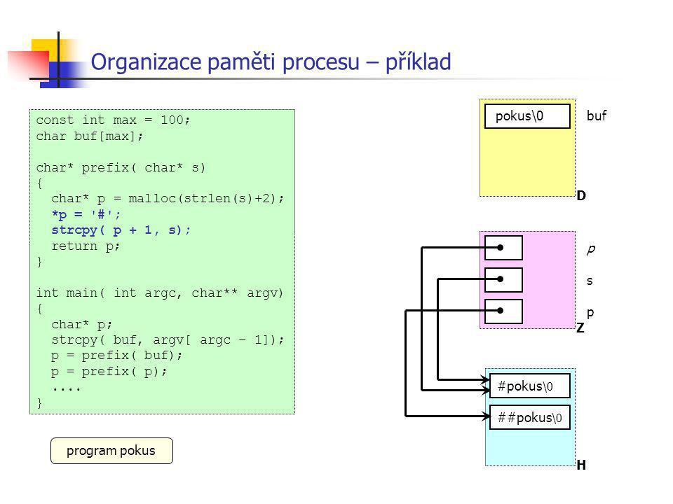 Organizace paměti procesu – příklad const int max = 100; char buf[max]; char* prefix( char* s) { char* p = malloc(strlen(s)+2); *p = '#'; strcpy( p +