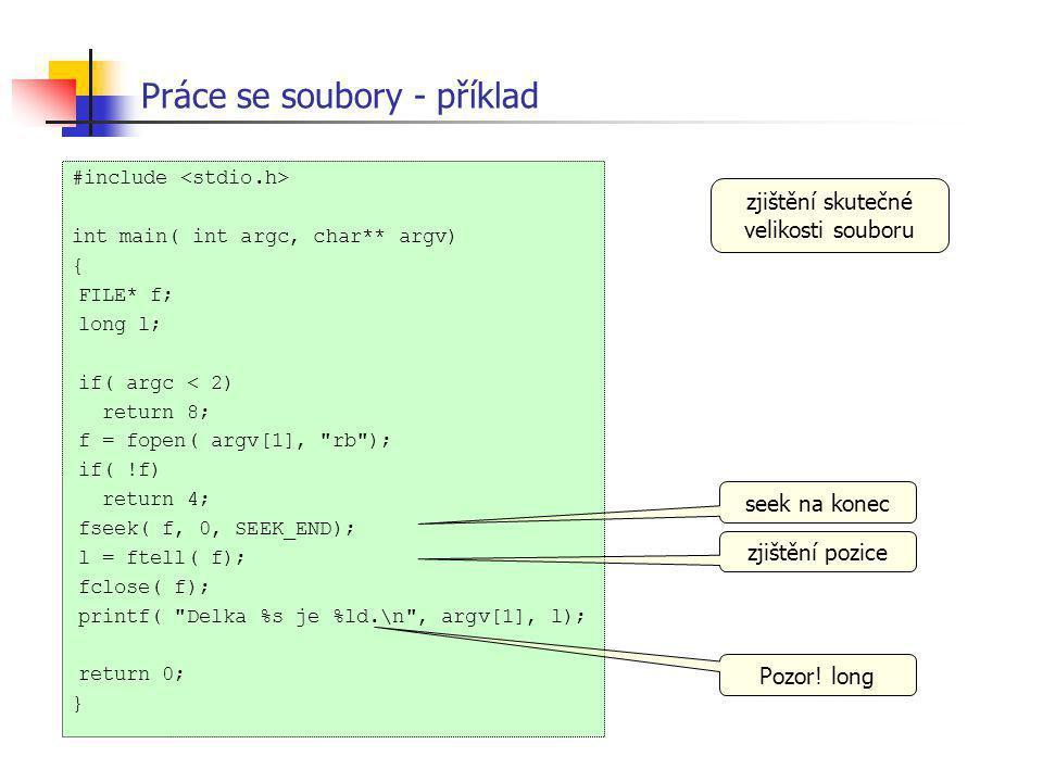 Práce se soubory - příklad #include int main( int argc, char** argv) { FILE* f; long l; if( argc < 2) return 8; f = fopen( argv[1],