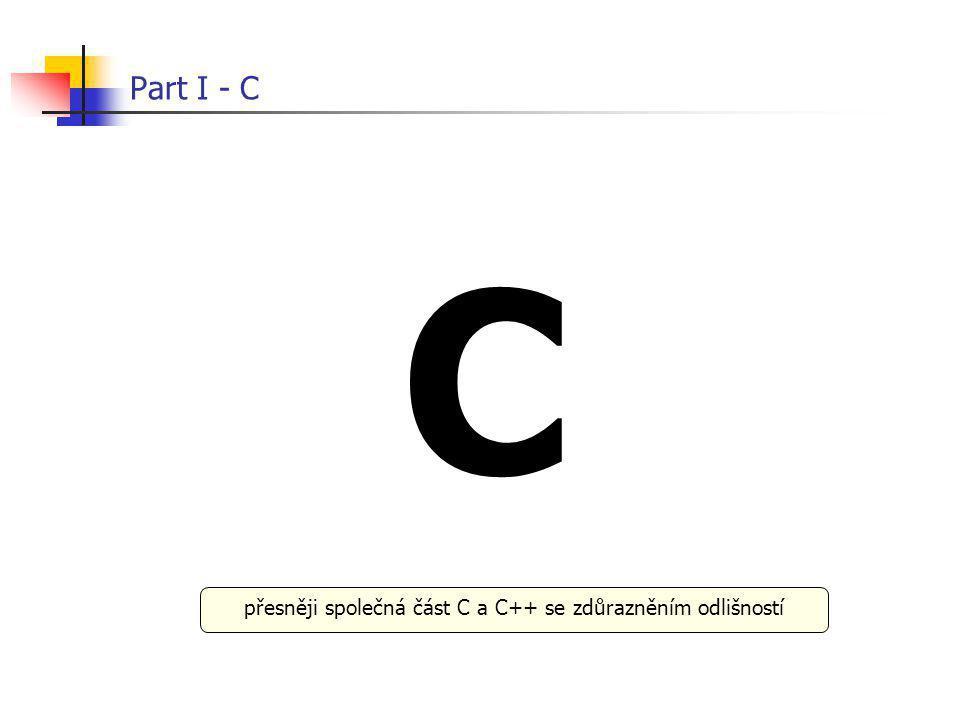 Part I - C C přesněji společná část C a C++ se zdůrazněním odlišností