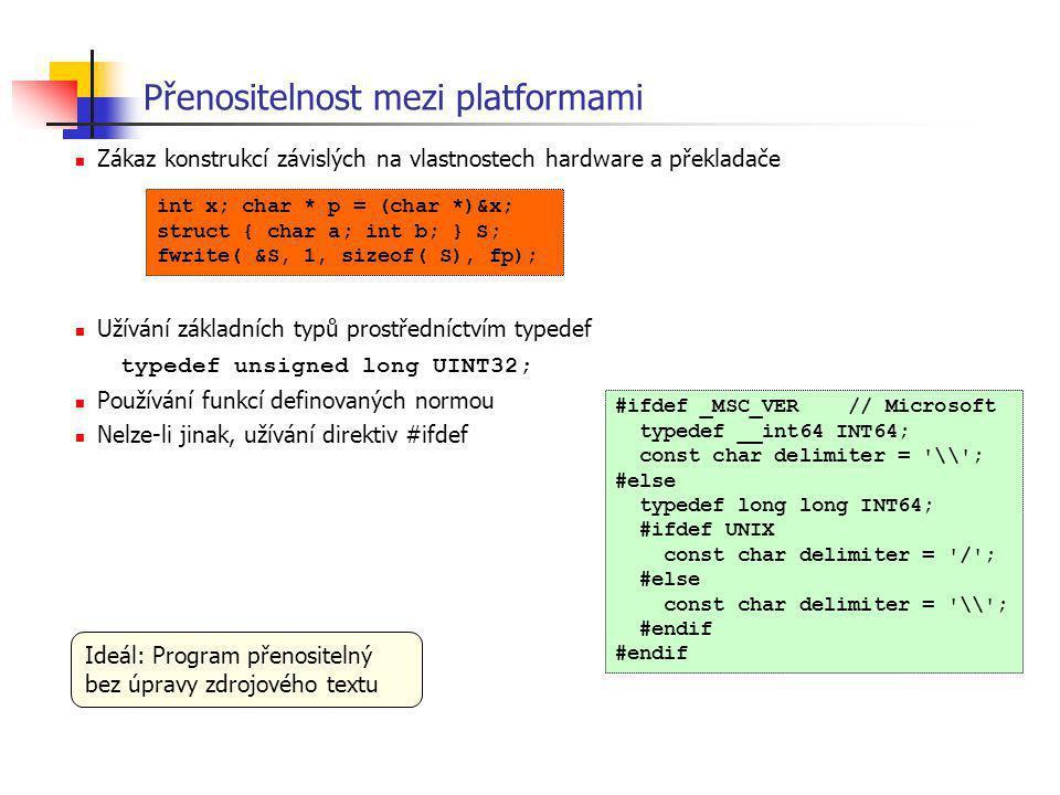 Přenositelnost mezi platformami Zákaz konstrukcí závislých na vlastnostech hardware a překladače Užívání základních typů prostředníctvím typedef typed