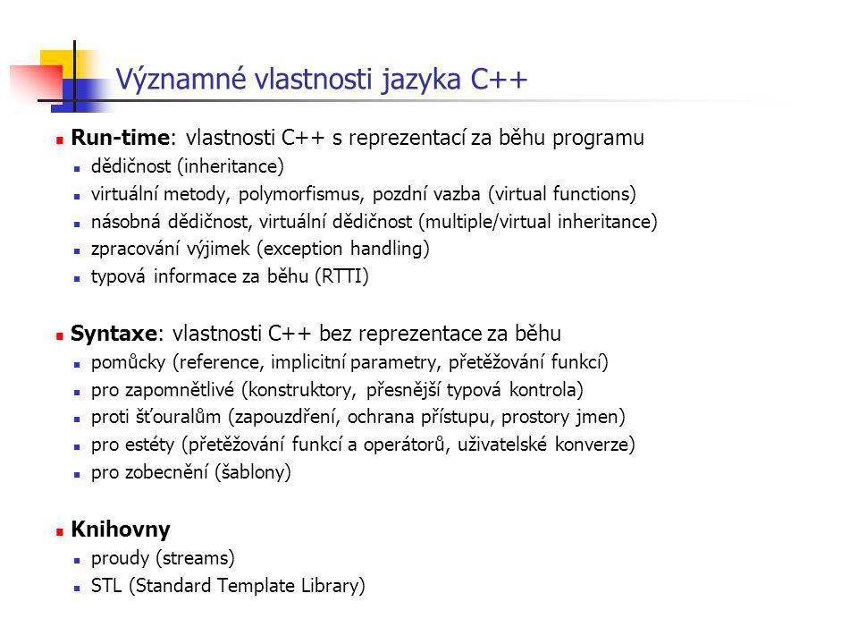 Významné vlastnosti jazyka C++ Run-time: vlastnosti C++ s reprezentací za běhu programu dědičnost (inheritance) virtuální metody, polymorfismus, pozdn