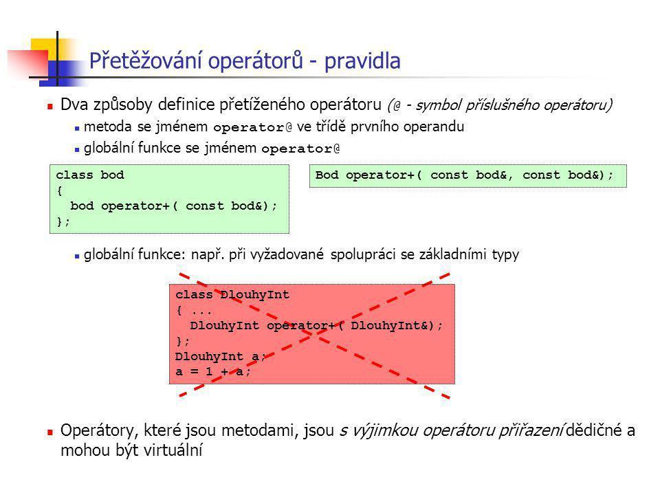 Přetěžování operátorů - pravidla Dva způsoby definice přetíženého operátoru ( @ - symbol příslušného operátoru) metoda se jménem operator@ ve třídě pr