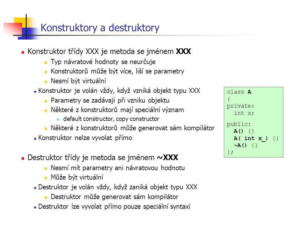 Konstruktory a destruktory Konstruktor třídy XXX je metoda se jménem XXX Typ návratové hodnoty se neurčuje Konstruktorů může být více, liší se paramet
