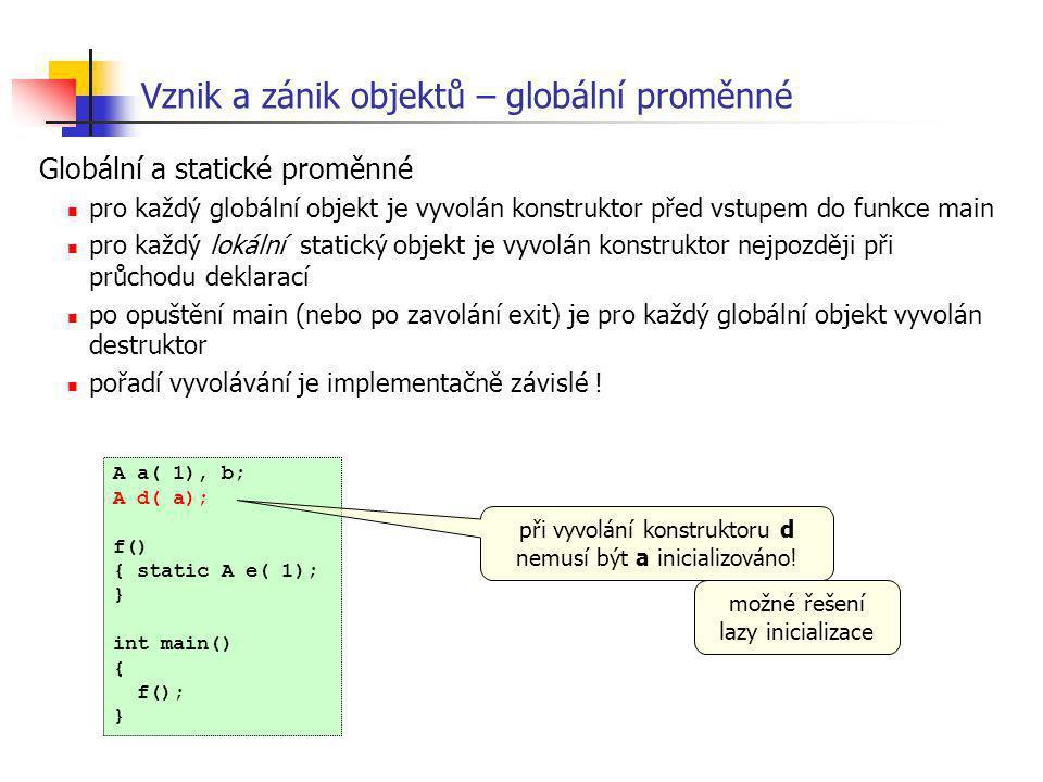 Vznik a zánik objektů – globální proměnné Globální a statické proměnné pro každý globální objekt je vyvolán konstruktor před vstupem do funkce main pr