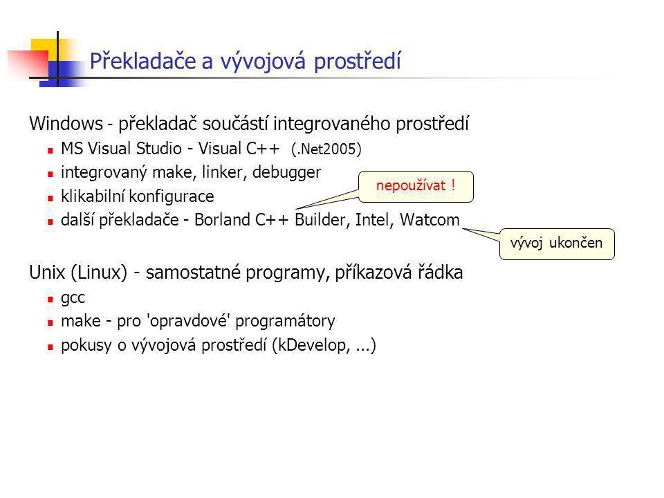Překladače a vývojová prostředí Windows - překladač součástí integrovaného prostředí MS Visual Studio - Visual C++ (.Net2005) integrovaný make, linker