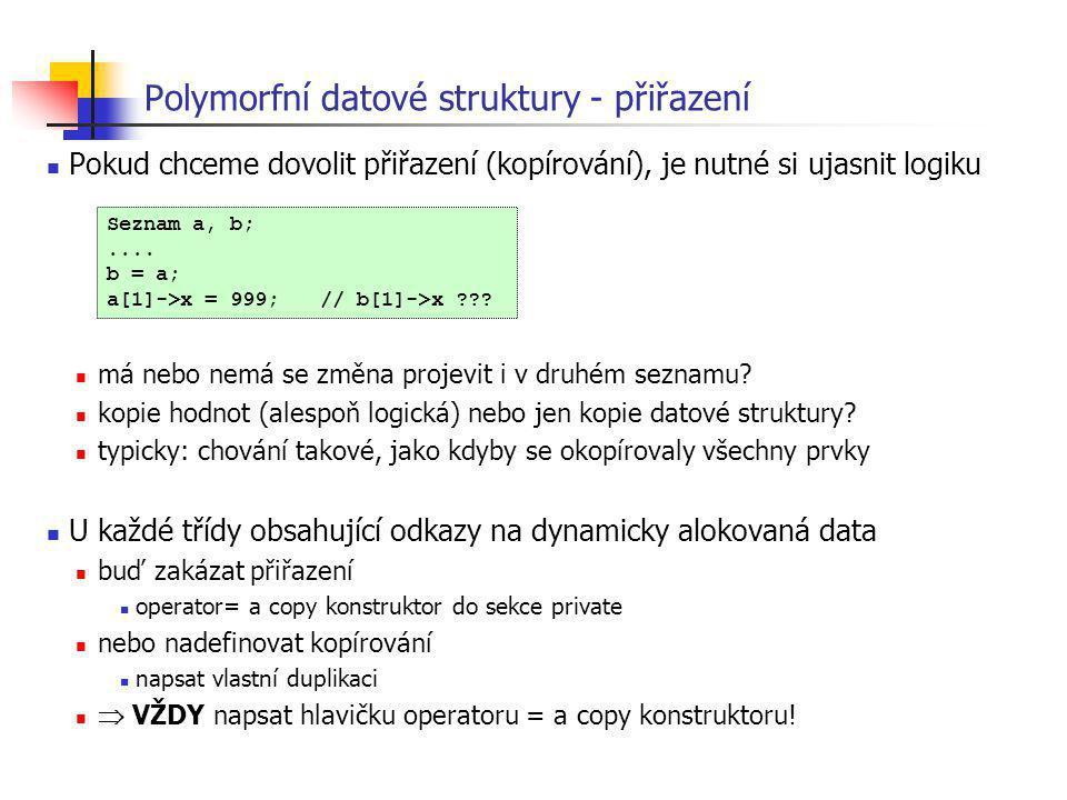 Polymorfní datové struktury - přiřazení Pokud chceme dovolit přiřazení (kopírování), je nutné si ujasnit logiku má nebo nemá se změna projevit i v dru