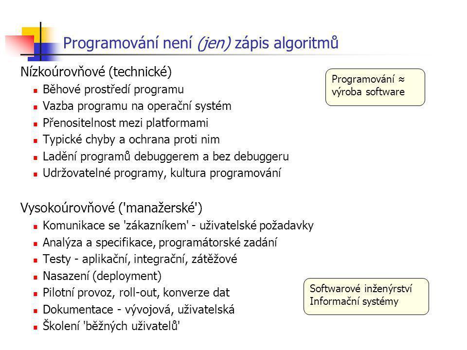 Programování není (jen) zápis algoritmů Nízkoúrovňové (technické) Běhové prostředí programu Vazba programu na operační systém Přenositelnost mezi plat