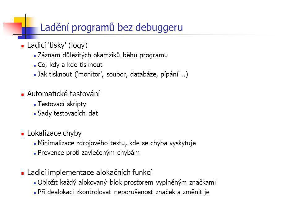 Ladění programů bez debuggeru Ladicí 'tisky' (logy) Záznam důležitých okamžiků běhu programu Co, kdy a kde tisknout Jak tisknout ('monitor', soubor, d